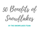 50 Benefits of Snowflakes
