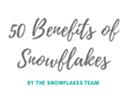 50 Benefits of Snowflakes