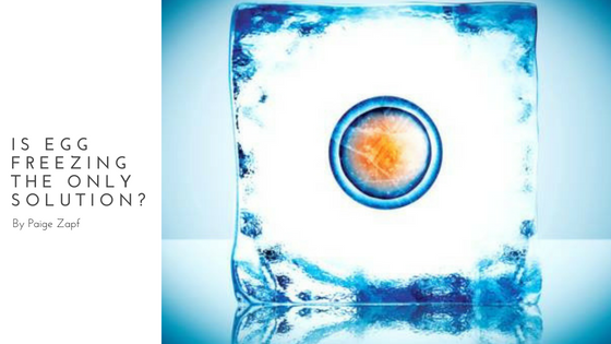 Is Egg Freezing the Only Solution?