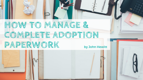 How to Manage and Complete Adoption Paperwork