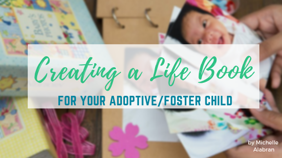 Creating a Life Book For Your Adoptive/Foster Child