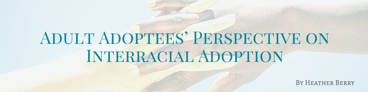 Adult Adoptees' Perspective on Interracial Adoption