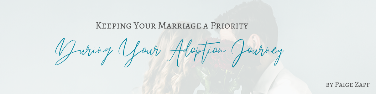 Keeping Your Marriage a Priority During Your Adoption Journey