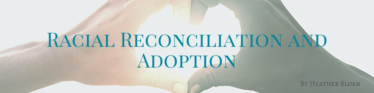 Racial Reconciliation and Adoption