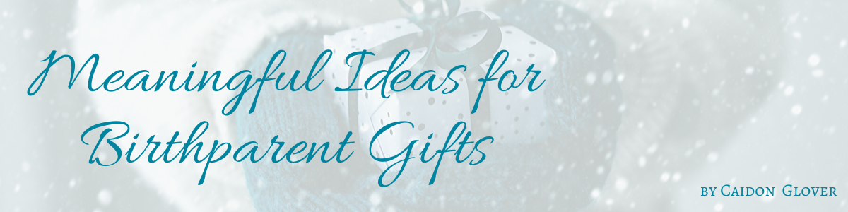 Meaningful Ideas for Birth Parent Gifts